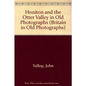 Honiton and the Otter Valley in Old Photographs (Britain in Old Photographs)