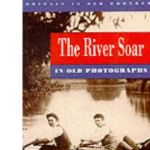 River Soar in Old Photographs (Britain in Old Photographs)