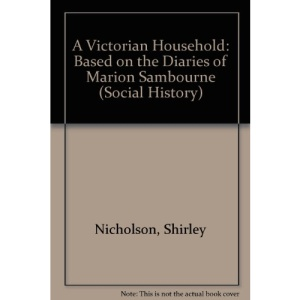 A Victorian Household: Based on the Diaries of Marion Sambourne (Social History)