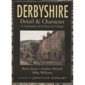 Derbyshire: Detail and Character - A Celebration of Its Towns and Villages (Regional)