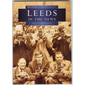 Leeds in the News in Old Photographs (Britain in Old Photographs)