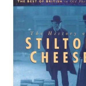 The History of Stilton Cheese (Best of British in Old Photographs)