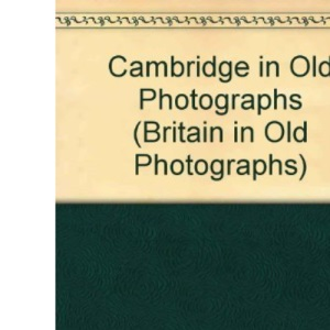 Cambridge in Old Photographs (Britain in Old Photographs)