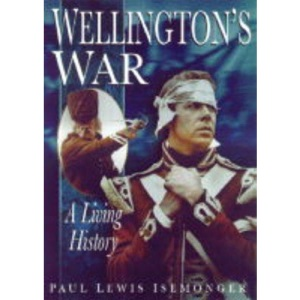 Wellington's War: A Living History (Sutton living history)