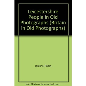 Leicestershire People in Old Photographs (Britain in Old Photographs)