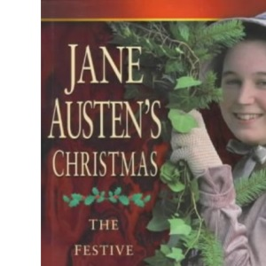 Jane Austen's Christmas: The Festive Season in Georgian England