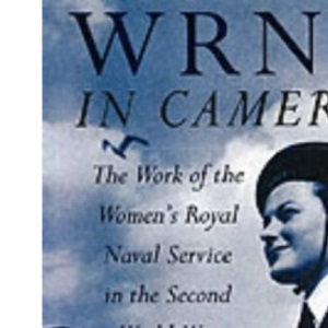The WRNS in Camera: The Work of the Women's Royal Naval Service in the Second World War