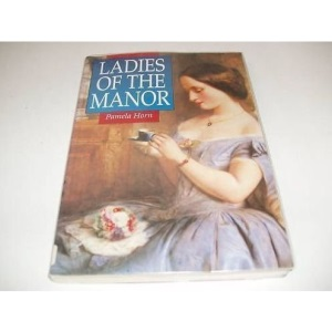 Ladies of the Manor: Wives and Daughters in Country House Society, 1830-1918 (Illustrated History Paperbacks)