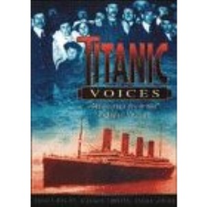TITANIC VOICES: MEMORIES FROM THE FATEFUL VOYAGE.