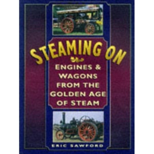 Steaming on: Engines and Wagons from the Great Age of Steam Power