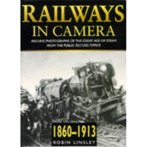 Railways in Camera, 1860-1913: Archive Photographs of the Great Age of Steam from the Public Record Office