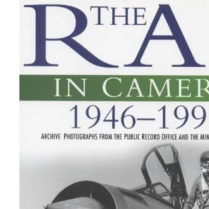 The RAF in Camera: 1946-95 v. 3: Archive Photographs from the Public Record Office and the Ministry of Defence (The RAF in camera series)