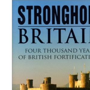 Stronghold Britain: Four Thousand Years of British Fortification