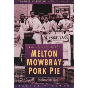 The History of the Melton Mowbray Pork Pie (Best of British in Old Photographs)