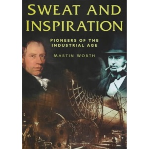 Sweat and Inspiration: Pioneers of the Industrial Age