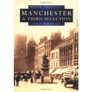 Manchester in Old Photographs: A Third Selection (Britain in Old Photographs)