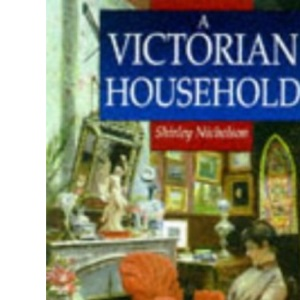 A Victorian Household: Based on the Diaries of Marion Sambourne (Sutton Illustrated History Paperbacks)