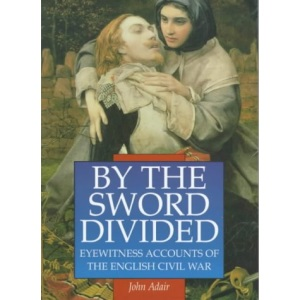 By the Sword Divided: Eyewitness Accounts of the English Civil War (Sutton Illustrated History Paperbacks)