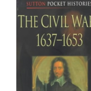 The Civil Wars, 1637-53 (Sutton Pocket Histories)