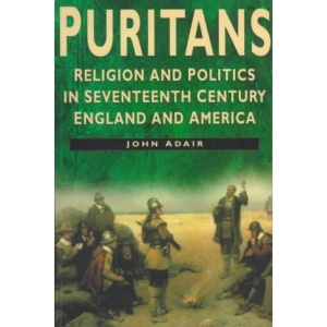 Puritans Religion And Politics In Seventeenth Century England And America