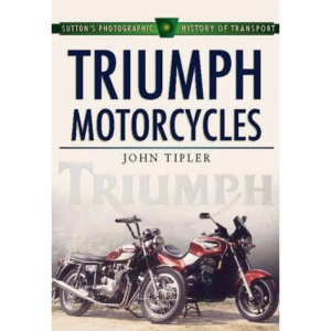 Triumph Motorcycles (Sutton's Photographic History of Transport)