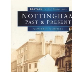 Nottingham Past and Present (Britain in Old Photographs)