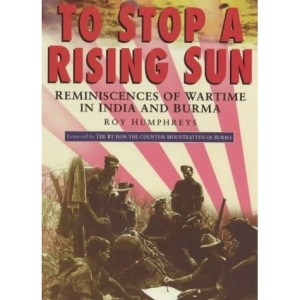 To Stop a Rising Sun: Reminiscences of Wartime in Burma and India