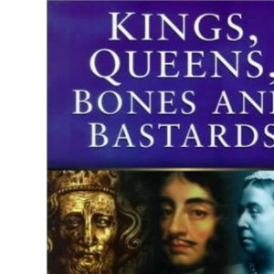 Kings, Queens, Bones and Bastards: Who's Who in the English Monarchy from Egbert to Elizabeth II