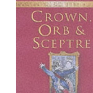 Crown, Orb and Sceptre: The True Stories of English Coronations