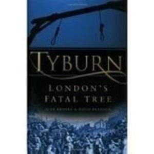 Tyburn: London's Fatal Tree