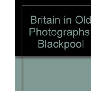 Britain in Old Photographs: Blackpool