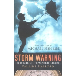 Storm Warning: The Origins of the Weather Forecast: The History of the Weather Forecast
