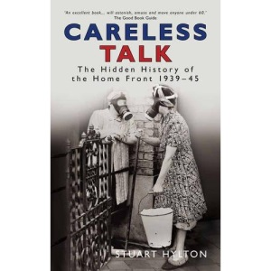 Careless Talk: The Hidden History of the Home Front 1939-1945