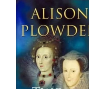 Two Queens in One Isle: The Deadly Relationship of Elizabeth I and Mary Queen of Scots