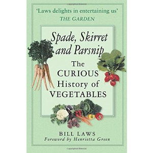 Spade, Skirret and Parsnip: The Curious History of Vegetables