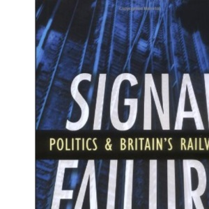 Signal Failure: Politics and Britain's Railways