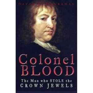 Colonel Blood: The Man Who Stole the Crown Jewels