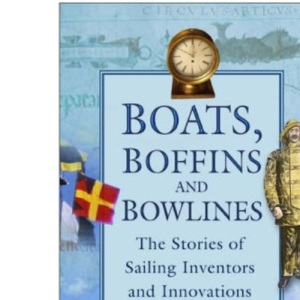 Boats, Boffins and Bowlines: The Stories of Sailing Inventors and Innovations