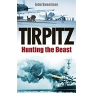 Tirpitz: Hunting the Beast