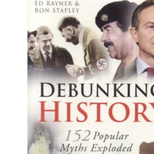 Debunking History: 152 Popular Myths Exploded