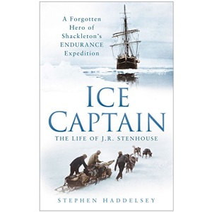 Ice Captain: The Life of Joseph Russell Stenhouse: The Life of Joseph Russell Stenhouse, Antarctic Navigator