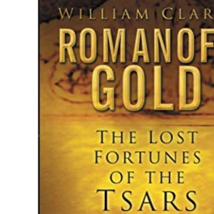 Romanoff Gold: The Lost Fortunes of the Tsars