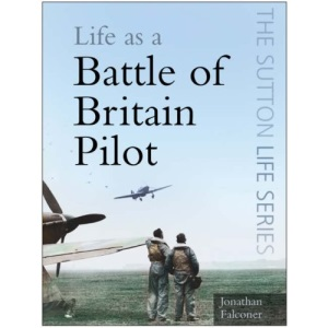 Life as a Battle of Britain Pilot (The Sutton Life Series)