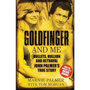 Goldfinger and Me: Bullets, Bullion and Betrayal: John Palmer's True Story