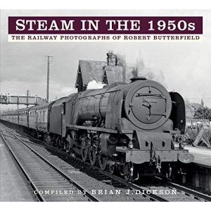Steam in the 1950s: The Railway Photographs of Robert Butterfield