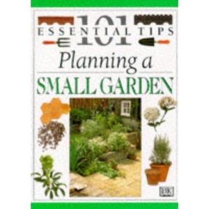 Planning a Small Garden (101 essential tips)