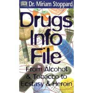 Dr. Miriam Stoppard's Drug Info File: From Alcohol and Tobacco to Ectasy and Heroin