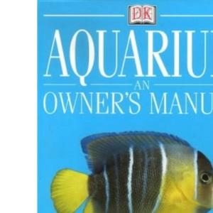 Aquarium - an Owner's Manual (A Dorling Kindersley book)