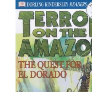 Terror on the Amazon - The Quest for El Dorado (DK Readers Level 3)