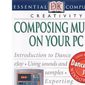 Composing Music on Your PC (Essential Computers)